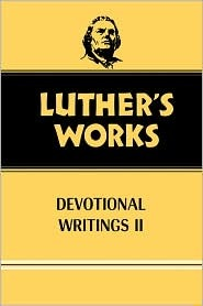 Luther's Works: Devotional Writings II