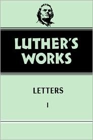 Letters, Vol. I (Luther's Works, #48)