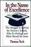 in-the-name-of-excellence-the-struggle-to-reform-the-nation-s-schools-why-it-s-failing-and-what-should-be-done