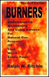 Understanding, Maintaining, Using BURNERS For Natural Gas, Propane, Oil, Coal, Wood, Exotic Fuels, Second Edition (Crafts