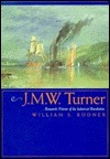 J.M.W. Turner: Romantic Painter of the Industrial Revolution