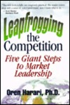 Leapfrogging the Competition: Five Giant Steps to Market Leadership