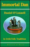 Immortal Dan: Daniel O'Connell in Irish Folk Tradition
