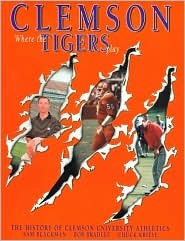 Clemson: Where the Tigers Play: The History of Clemson University Athletics