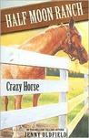 Crazy Horse (The Horses of Half Moon Ranch, #3)