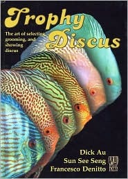 Trophy Discus: The art of selecting, grooming, and showing discus.
