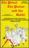 The Priest, the Pastor, and the Rabbi: An Intellectual Study of Irreverent, Politically Incorrect, Downright Disgusting Religious Humor