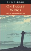 On Eagles' Wings : The Life and Spirit of St. Chad