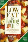 Low Fat and Loving It: How to Lower Your Fat Intake and Still Eat the Foods You Love-200 Delicious Recipes