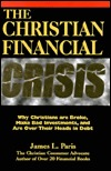 The Christian Financial Crisis: Why Christians Are Broke, Make Bad Investments, and Are Over Their Heads in Debt