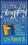 Helping the Struggling Adolescent: A Guide to Thirty Common Problems for Parents, Counselors, and Youth Workers