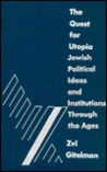 The Quest for Utopia: Jewish Political Ideas and Institutions Through the Ages: Jewish Political Ideas and Institutions Through the Ages