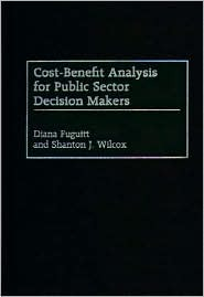 Cost-Benefit Analysis for Public Sector Decision Makers by Diana Fuguitt