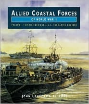 Allied Coastal Forces of WWII, Volume 1: Farimile Marine Company Designs and US Submarine Chasers