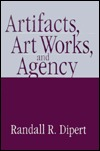 Artifacts, Art Works, and Agency by Randall R. Dipert