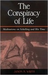 The Conspiracy of Life: Meditations on Schelling and His Time