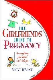 The Girlfriend's Guide To Pregnancy by Vicki Iovine