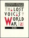 The Lost Voices of World War I: An International Anthology of Writers, Poets and Playwrights