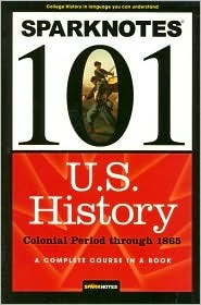 U.S. History: Colonial Period through 1865 (SparkNotes 101)