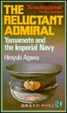 The Reluctant Admiral: Yamamoto and the Imperial Navy