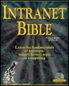 Intranet Bible: Learn the Fundamentals of Intranets-Today's Hottest Topic in Computing [With Contains the Intranet Bible's Complete Text...]