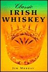 Classic Irish Whiskey by Jim Murray