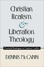 Christian Realism and Liberation Theology: Practical Theologies in Creative Conflict