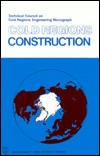 Cold Regions Construction (Technical Council on Cold Regions Engineering monograph)