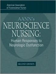 Aann's Neuroscience Nursing: Human Responses to Neurologic Dysfunction