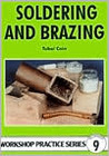Soldering and Brazing (Workship Practice, No 9) (Workship Practice, No 9) (Workshop Practice Series)
