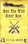 Run the Wild Steer Run: Historical Western Fiction