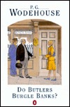 Do Butlers Burgle Banks? by P.G. Wodehouse