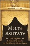 Molto Agitato : the Mayhem behind the Music at the Metropolitan Opera.