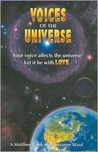 Voices of the Universe: Your Voice Affects the Universe Let It Be With Love