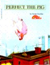 Perfect, the Pig by Susan Jeschke