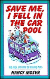 Save Me, I Fell in the Car Pool: Help, Hope, and Humor for Drowning Moms