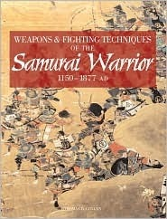 Weapons & Fighting Techniques of the Samurai Warrior 1200-1877 AD