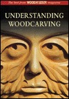 Understanding Woodcarving: The Best From Woodcarving Magazine