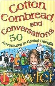 Cotton, Cornbread, And Conversations: 50 Adventures In Central Georgia