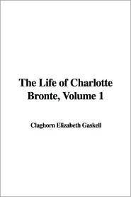 The Life of Charlotte Brontë, Volume 1