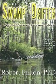Swamp Drifter: Nature Tales, Photographs, Reminiscences, and Rants