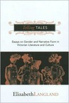 TELLING TALES: ESSAYS ON GENDER AND NARRATIVE FORM IN VICTORIAN LITERATURE AND CULTURE