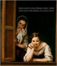 Bartolome Esteban Murillo Paintings 1617-1682: Paintings from American Collections