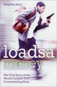 Loadsamoney: The True Story of the World's Largest Ever Counterfeiting Ring