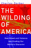 The Wilding of America by Charles Derber