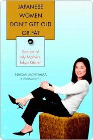 Japanese Women Don't Get Old or Fat Japanese Women Don't Get ... by Naomi Moriyama