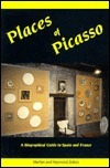 Places Of Picasso: A Biographical Guide To Spain And France