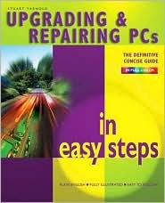 Upgrading & Repairing PCs In Easy Steps by Stuart Yarnold 2006