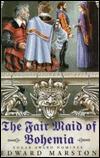 The Fair Maid of Bohemia by Edward Marston