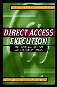 Direct Access Execution: Ecns, Soes, Superdot, and Other Methods of Trading